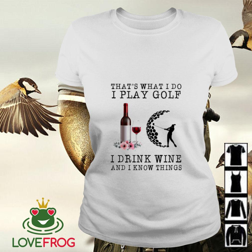 That's what I do I play golf I drink wine and I know things Ladies tee
