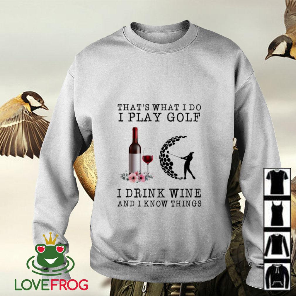 That's what I do I play golf I drink wine and I know things Sweater