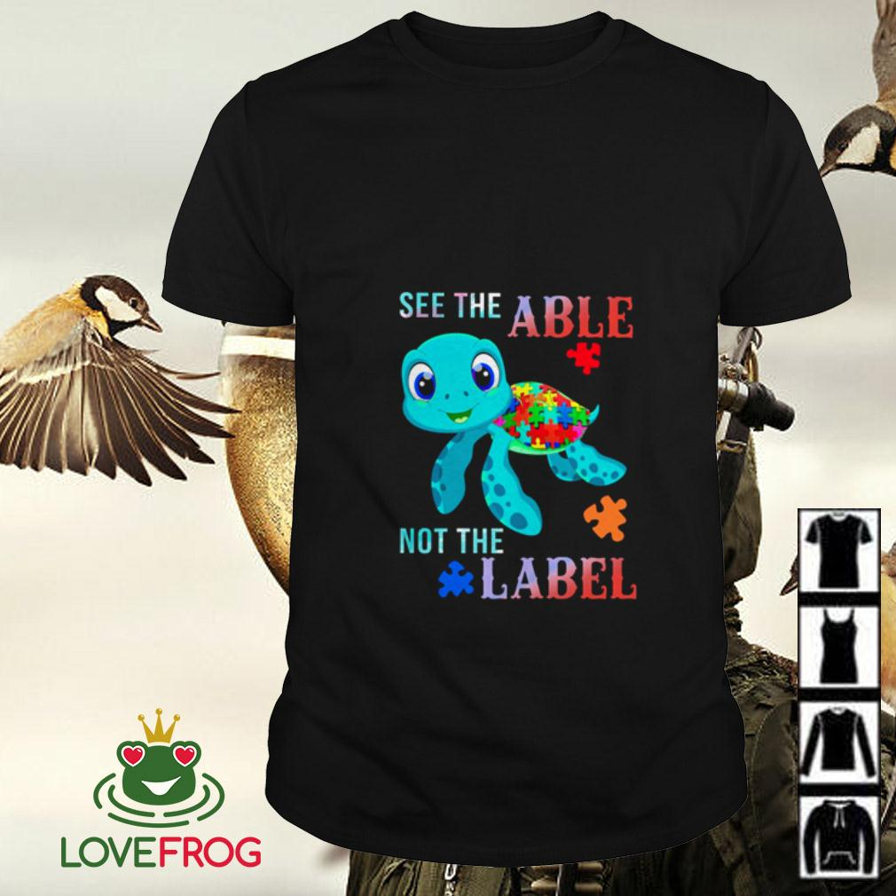 Autism Turtle see the able not the label shirt