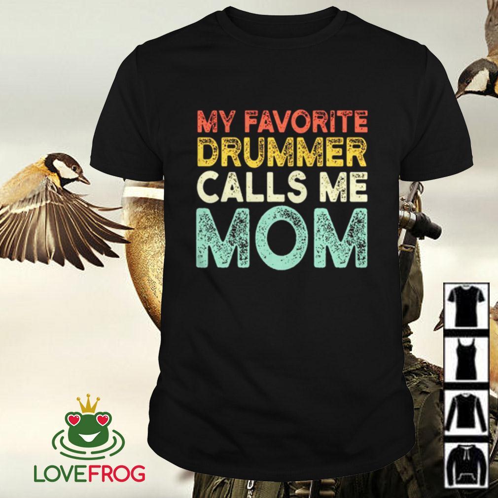 My favorite drummer calls me mom shirt