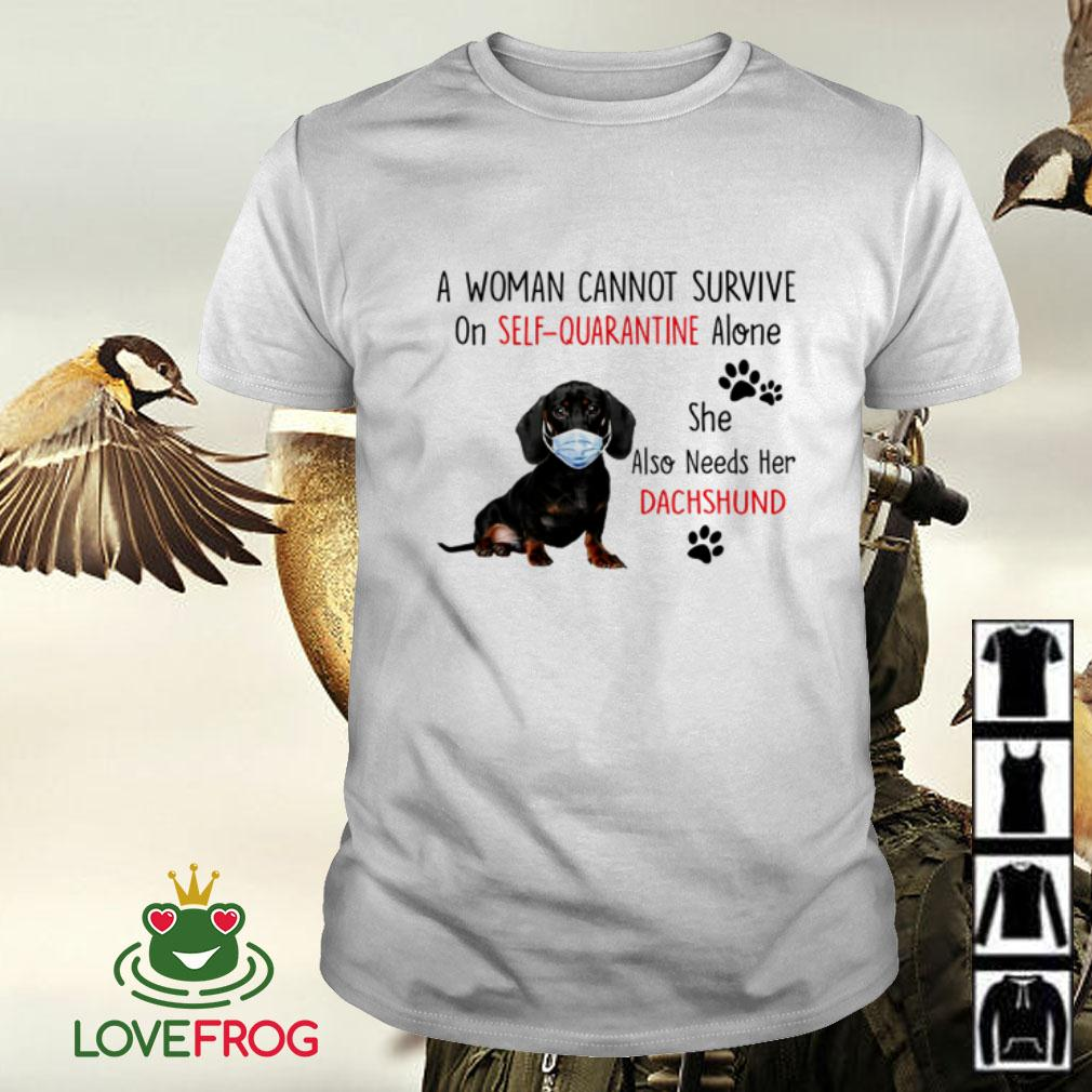 A woman cannot survive on self-quarantine alone she also needs her Dachshund shirt