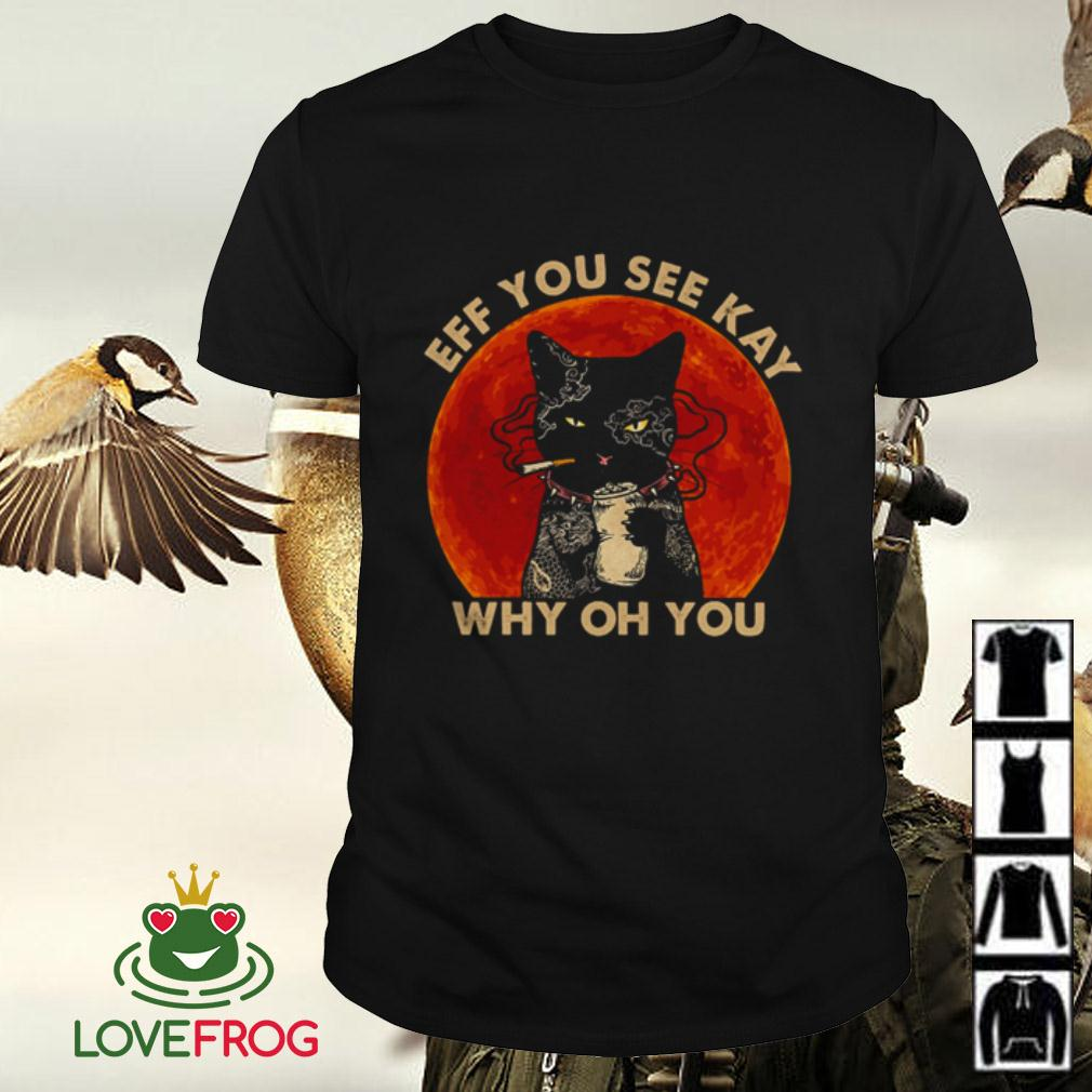 Cat smoking Eff you see kay why oh you shirt