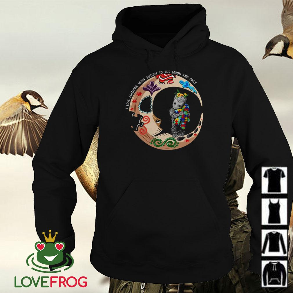 Baby Groot I love someone with autism to the moon and back Hoodie
