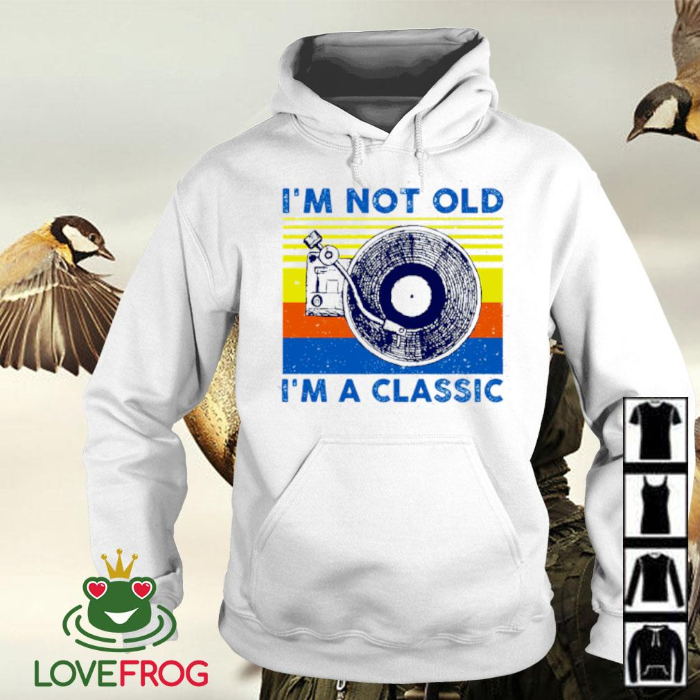 I'm not old i'm a classic vintage s Hoodie