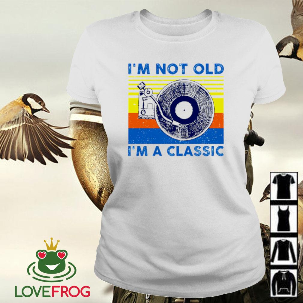I'm not old i'm a classic vintage s Ladies-tee