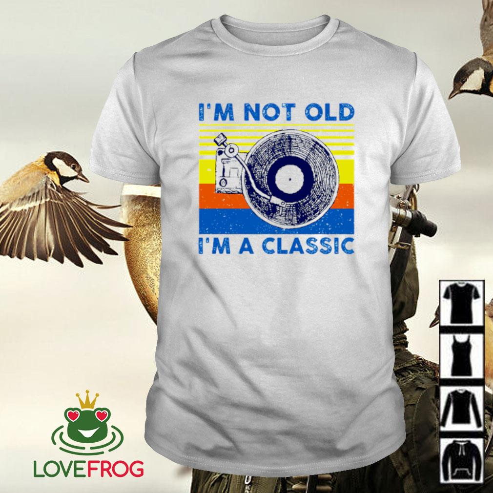 I'm not old i'm a classic vintage shirt