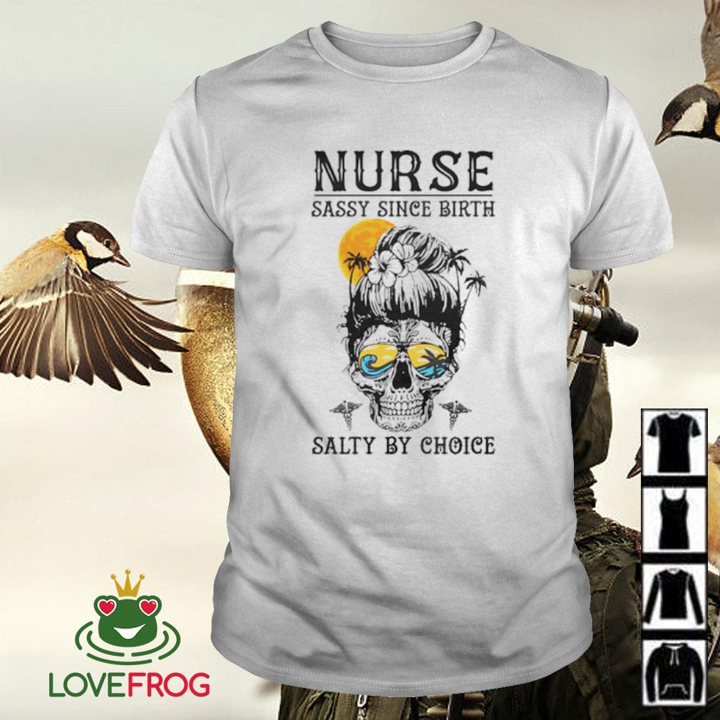 Nurse sassy since birth salty by choice shirt