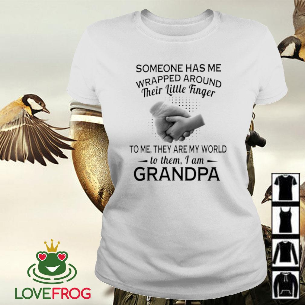 Someone has me wrapped around their little finger to me they art my world s Ladies-tee