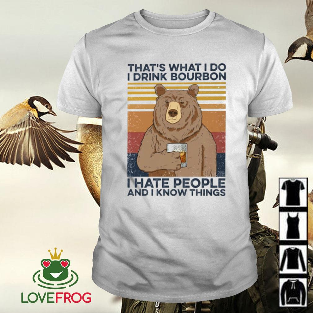 Bear that's what i do i drink bourbon i hate people and i know things shirt