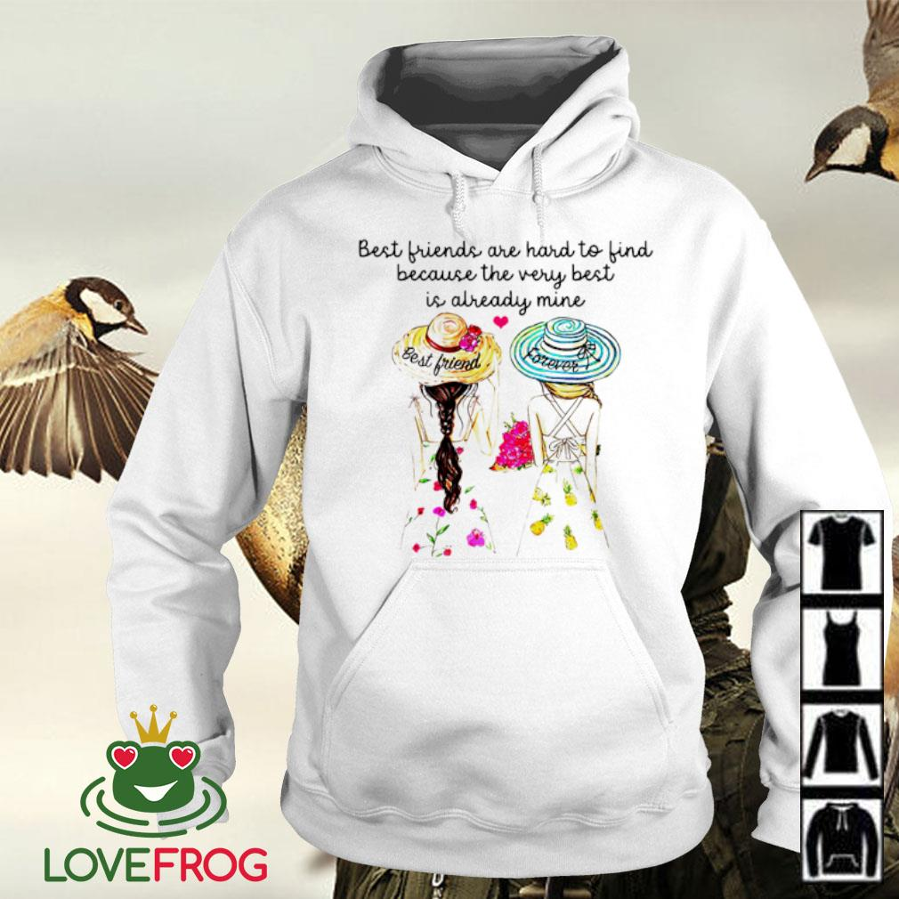 Two girls best friend forever best friends are hard to find because the very best is already mine s Hoodie