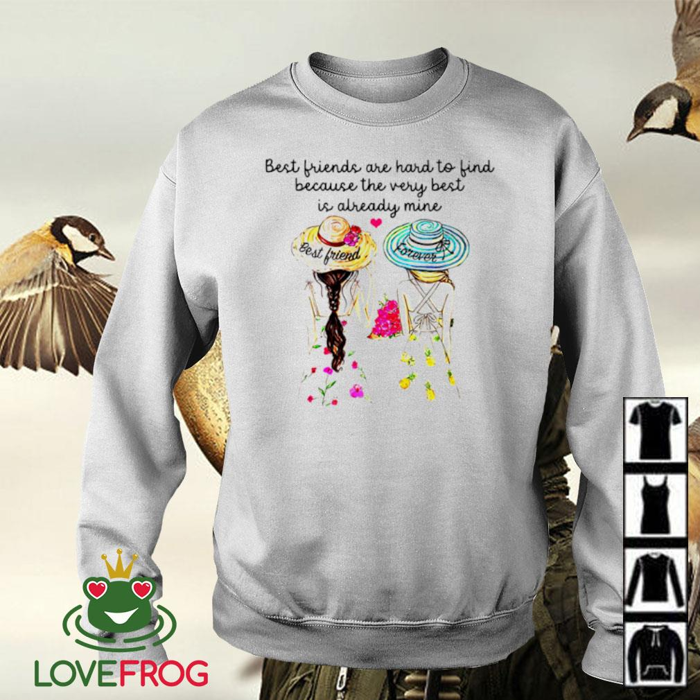 Two girls best friend forever best friends are hard to find because the very best is already mine s Sweater