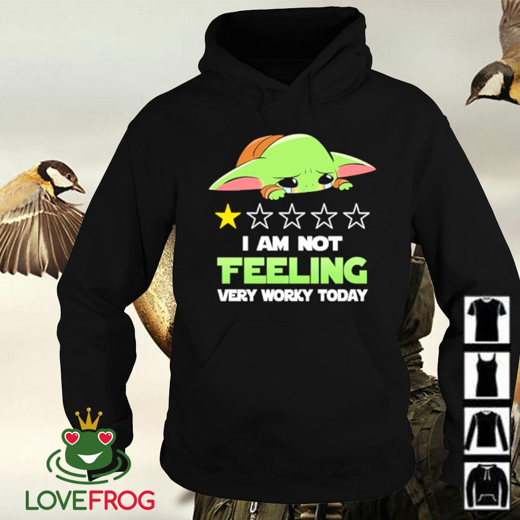 Baby Yoda I am not feeling very worky today s Hoodie