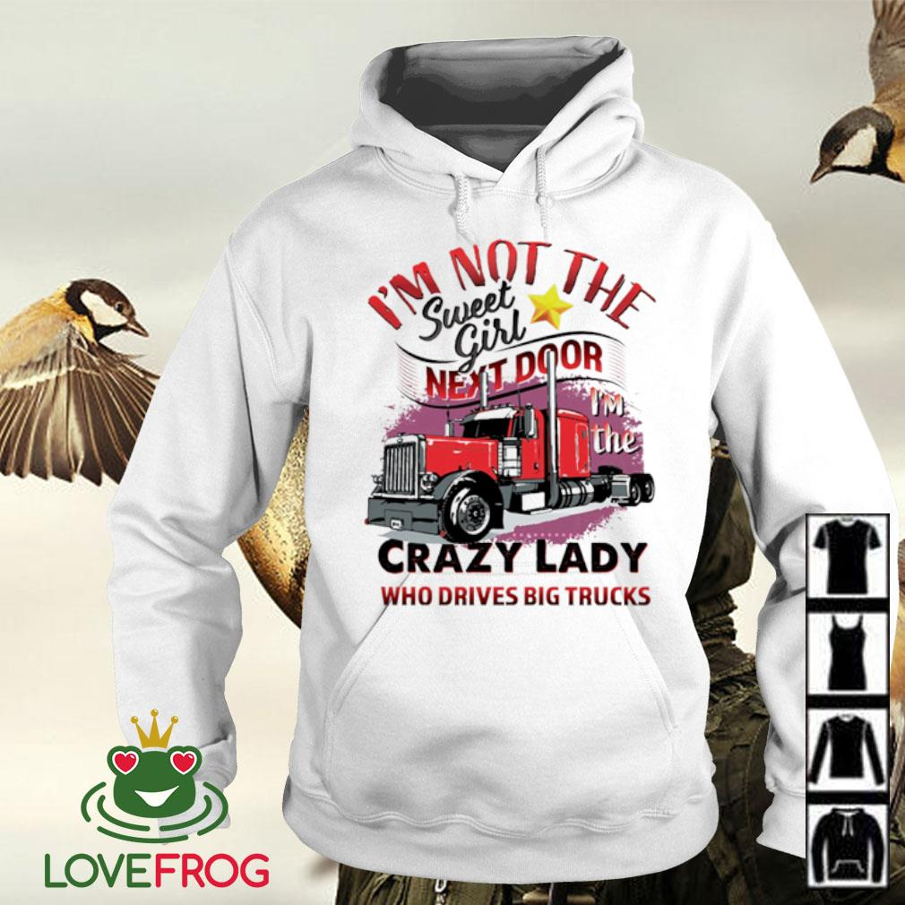I'm not the sweet girl next door crazy lady who drives big trucks s Hoodie