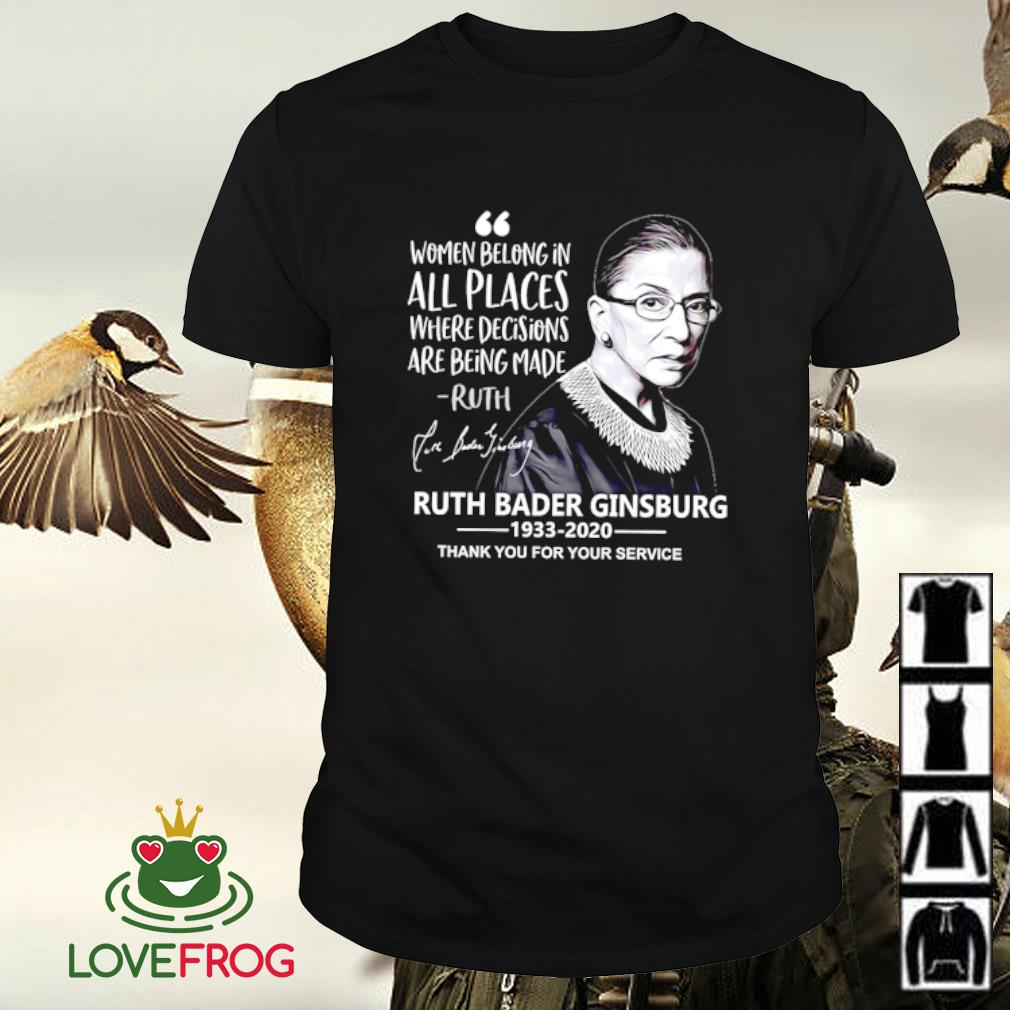 Ruth Bader Ginsburg women belong in all places where decisions are being made signature 1933 2020 thank you for service shirt