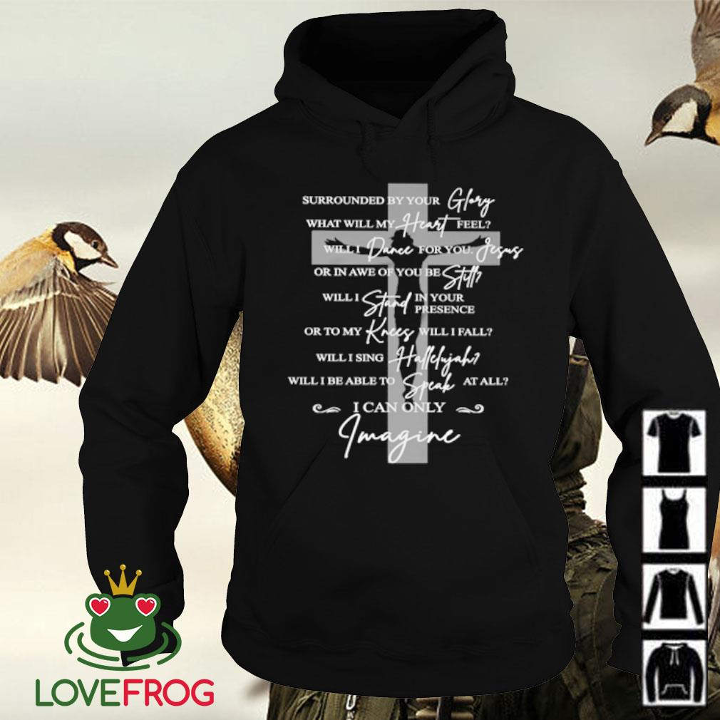 Surrounded by your glory what will my heart feel will dance for you Jesus s Hoodie
