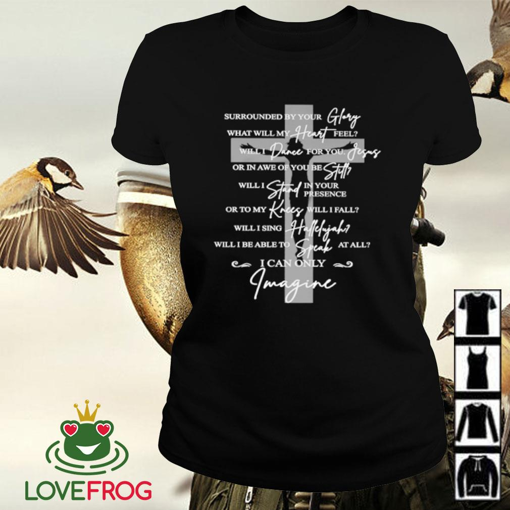 Surrounded by your glory what will my heart feel will dance for you Jesus s Ladies-tee