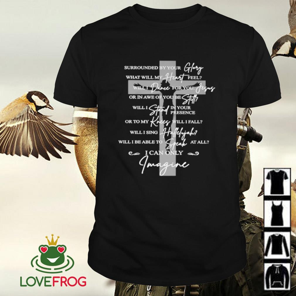 Surrounded by your glory what will my heart feel will dance for you Jesus shirt