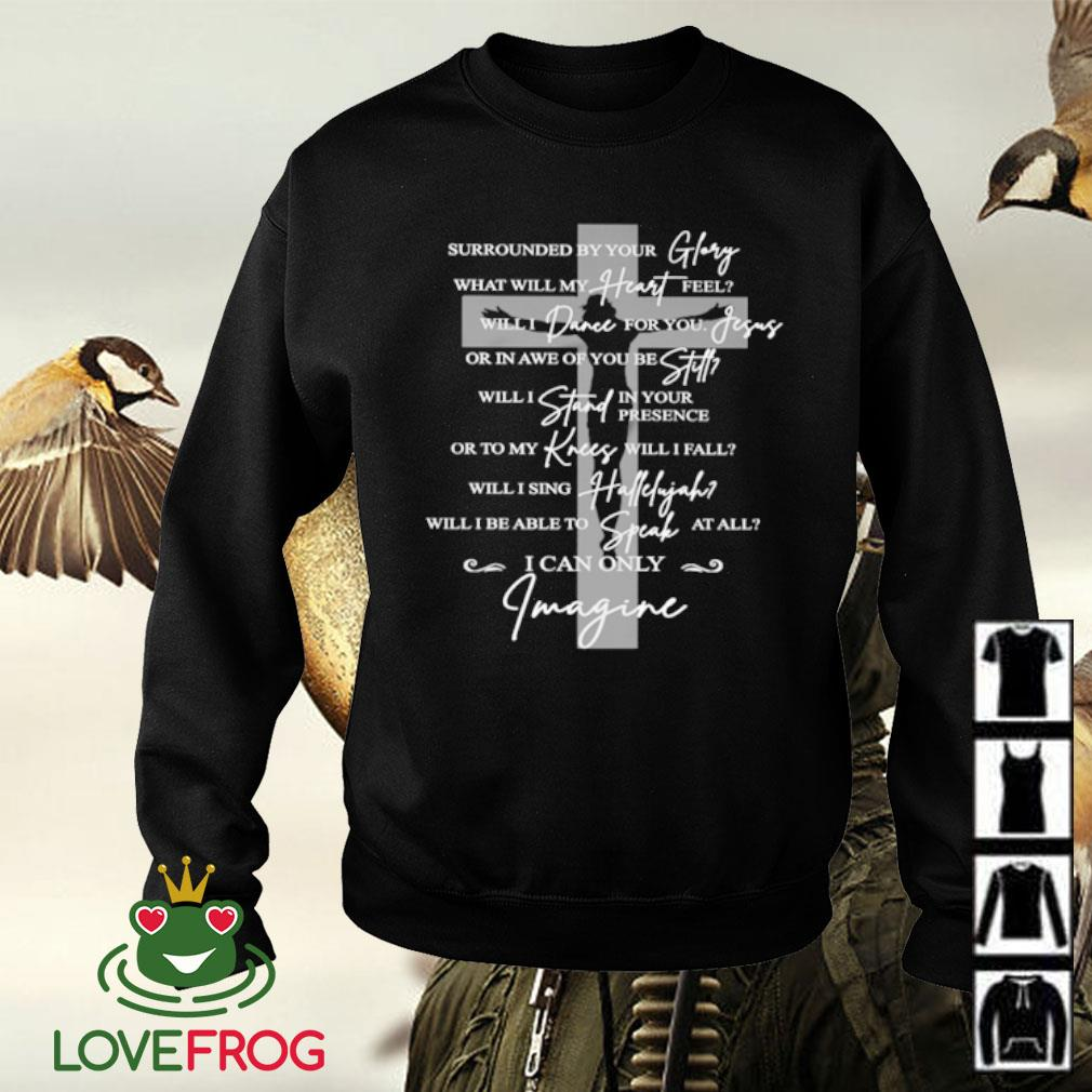 Surrounded by your glory what will my heart feel will dance for you Jesus s Sweater