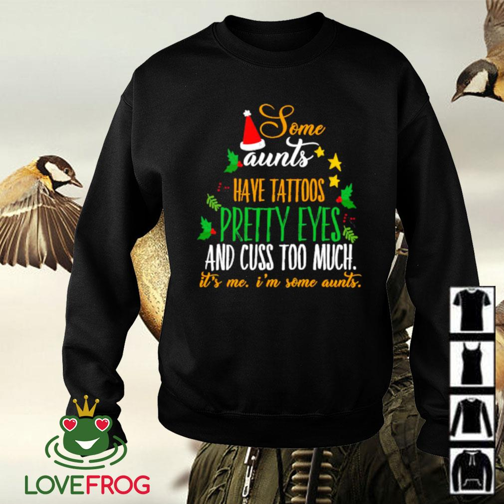 Some aunts have tattoos pretty eyes and cuss too much it's me i'm some aunts Christmas s Sweater