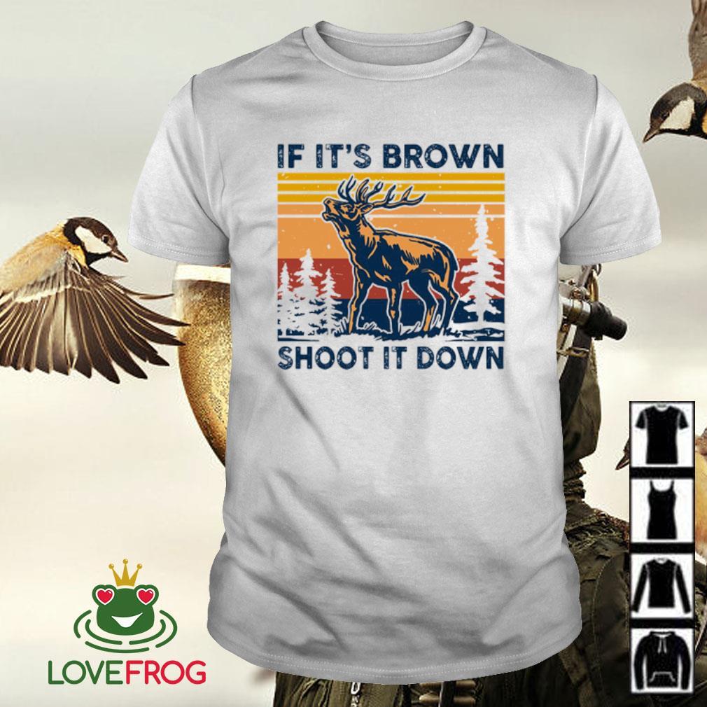 Deer it's brown shoot it down vintage shirt