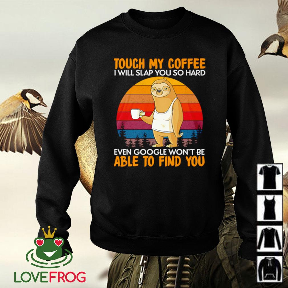 Sloth touch my coffee i will slap you so hard even google won't be able to find you Vintage s Sweater