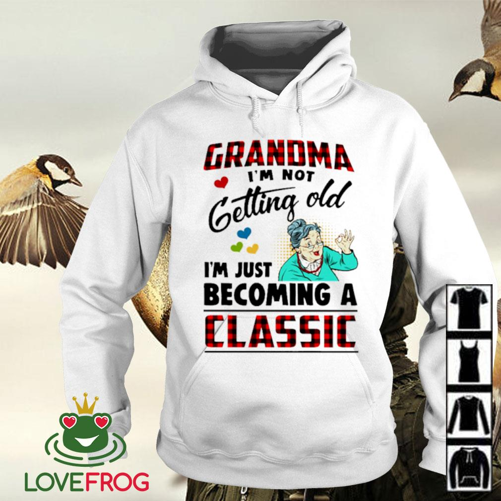 Grandma I'm not getting old I'm just becoming a classic s Hoodie