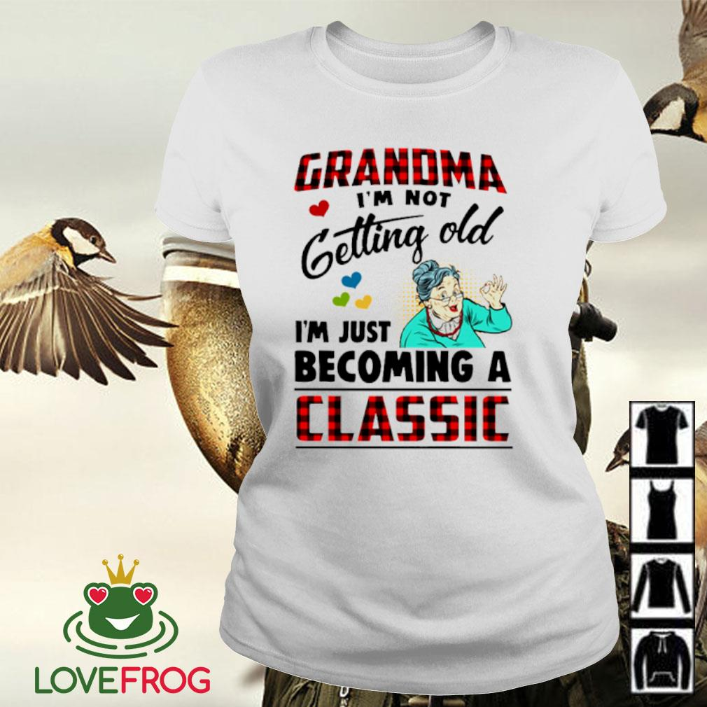 Grandma I'm not getting old I'm just becoming a classic s Ladies-tee