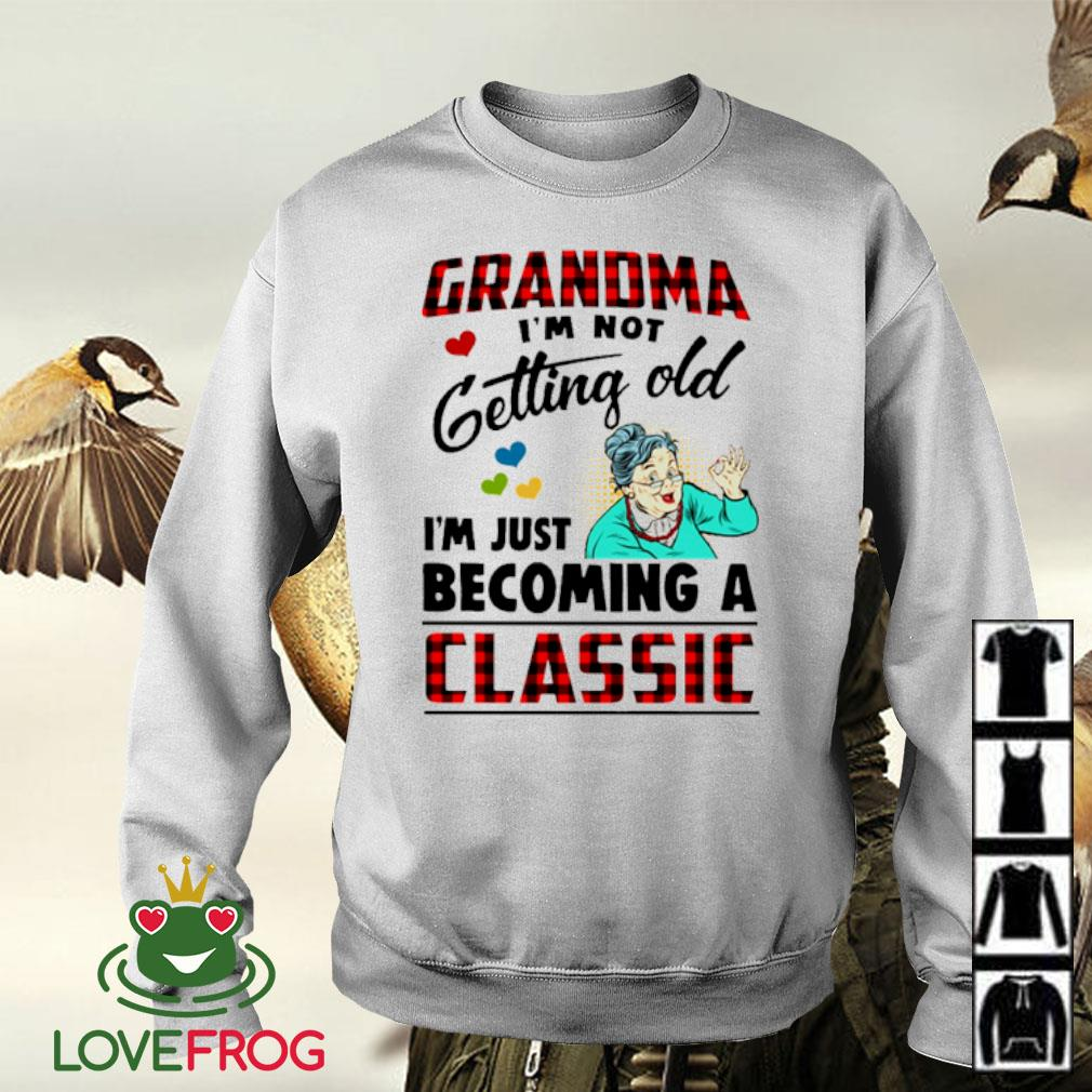 Grandma I'm not getting old I'm just becoming a classic s Sweater