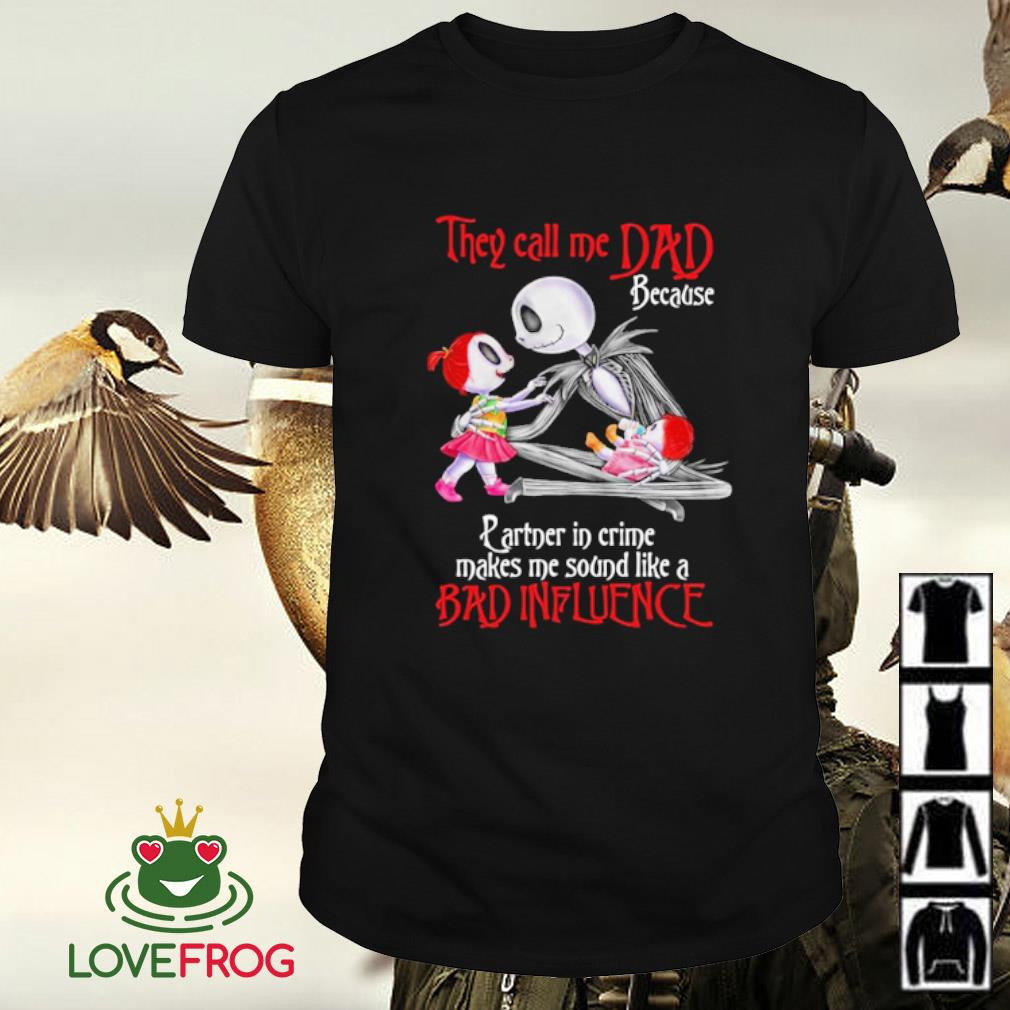 Jack Skellington they call me dad because partner in crime makes me sound like a bad influence shirt