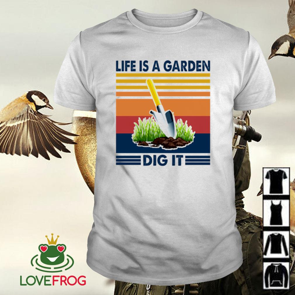 Life is a garden dig it vintage shirt
