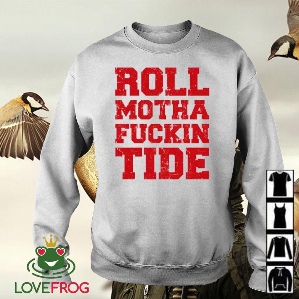 Roll motha fuckin tide s Sweater