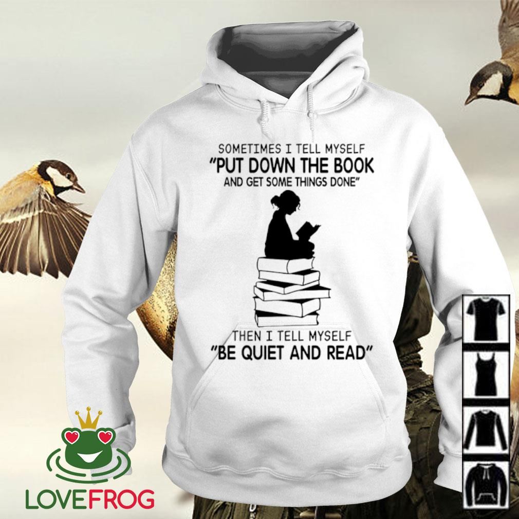 Sometimes I tell myself put down the book and get some things done s Hoodie